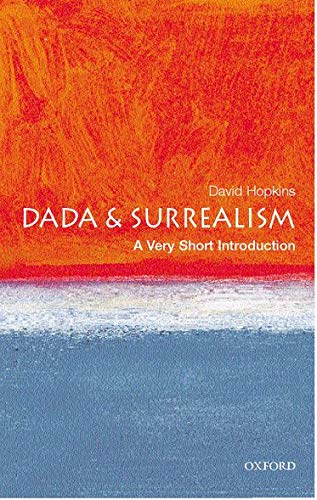 Dada and Surrealism: A Very Short Introduction (Very Short Introductions) By David Hopkins (Lecturer in Art History at Glasgow University)