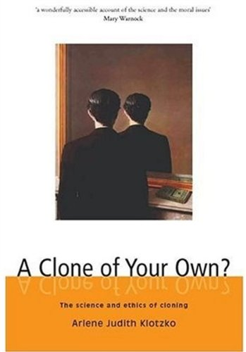 A Clone of Your Own?: The Science and Ethics of Cloning By Arlene Judith Klotzko