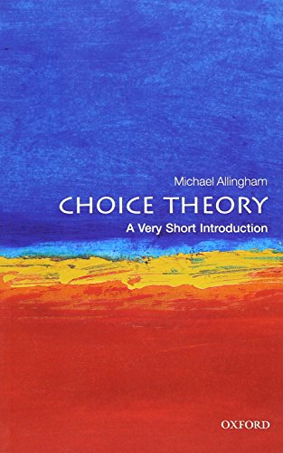 Choice Theory: A Very Short Introduction By Michael Allingham (Fellow and Senior Tutor at Magdalen College, Oxford)