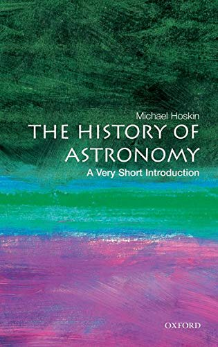 The History of Astronomy: A Very Short Introduction By Michael Hoskin (Fellow of Churchill College, Cambridge)