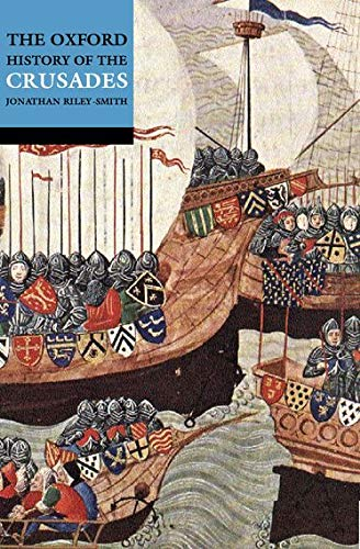 The Oxford History of the Crusades By Edited by Professor Jonathan Riley-Smith