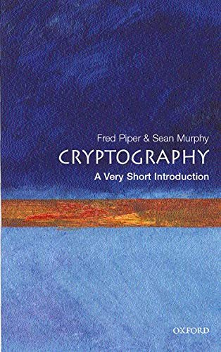 Cryptography: A Very Short Introduction (Very Short Introductions) By Fred C. Piper
