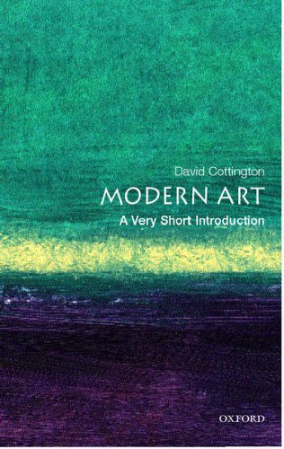 Modern Art: A Very Short Introduction (Very Short Introductions) By David Cottington (Professor of History of Art at Falmouth College of Art)