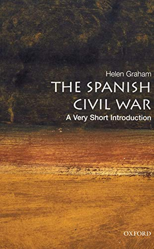 The Spanish Civil War: A Very Short Introduction By Helen Graham (Professor of Contemporary Spanish History, Royal Holloway University of London)
