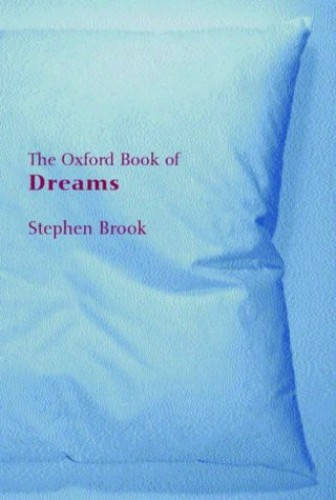 The Oxford Book of Dreams By Edited by Stephen Brook (Writer)