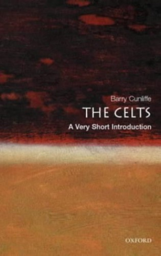 The Celts: A Very Short Introduction By Barry Cunliffe