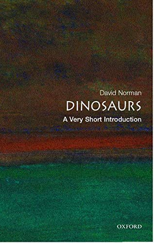 Dinosaurs: A Very Short Introduction By David Norman (Director of Sedgwick Museum, Cambridge University)