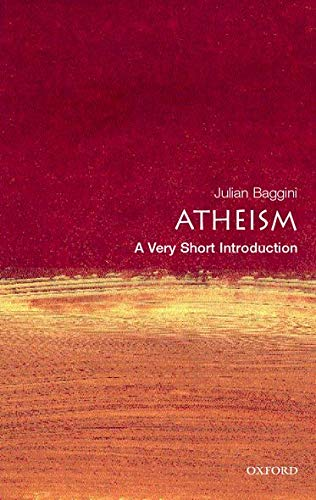 Atheism: A Very Short Introduction By Julian Baggini (Editor of The Philosophers' Magazine)