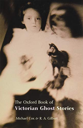 The Oxford Book of Victorian Ghost Stories By Edited by Michael Cox
