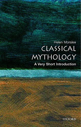 Classical Mythology: A Very Short Introduction By Helen Morales (University Lecturer in Classics, and Director of Studies in Classics, Newnham College, Cambridge)