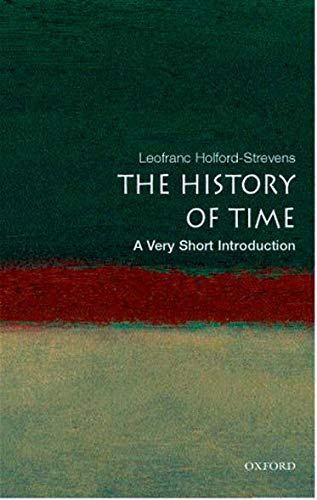The History of Time: A Very Short Introduction (Very Short Introductions) By Leofranc Holford-Strevens (Oxford University Press)