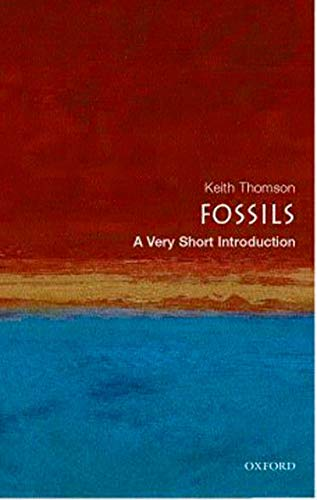 Fossils: A Very Short Introduction By Keith Thomson (Professor and Director of Oxford University Museum of Natural History Museum)
