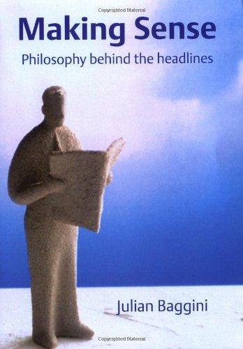 Making Sense: Philosophy Behind the Headlines by Julian Baggini