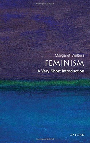 Feminism: A Very Short Introduction By Margaret Walters (Freelance writer and reviewer)