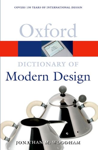 A Dictionary of Modern Design (Oxford Paperback Reference) By Jonathan M. Woodham