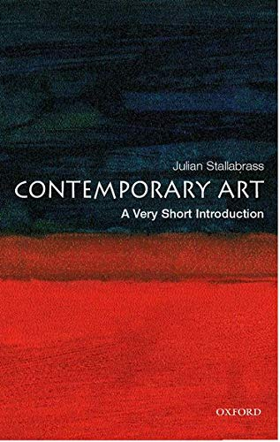Contemporary Art: A Very Short Introduction (Very Short Introductions) By Julian Stallabrass (Reader in Art History, Courtauld Institute of Art, London)