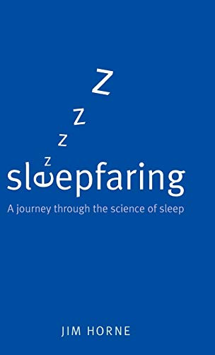 Sleepfaring: A Journey Through the Science of Sleep By Jim Horne (Professor of Psychophysiology and Director of the Sleep Research Centre at the University of Loughborough)