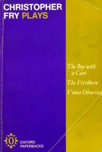 Plays: Boy with a Cart, The Firstborn, Venus Observed (Oxford Paperbacks) By Christopher Fry