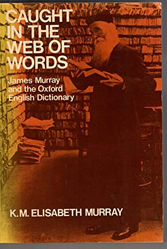 Caught in the Web of Words: James A.H.Murray and the Oxford English Dictionary (Oxford Paperbacks) By K.M.Elisabeth Murray