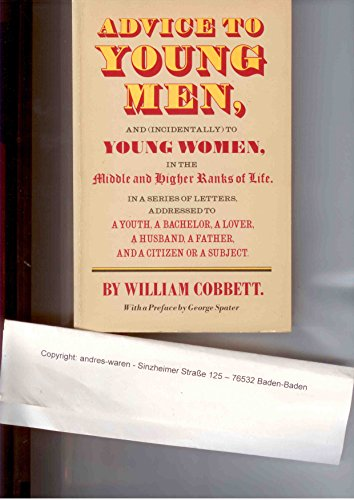 Advice to Young Men and (Incidentally) to Young Women, in the Middle and Higher Ranks of Life By William Cobbett
