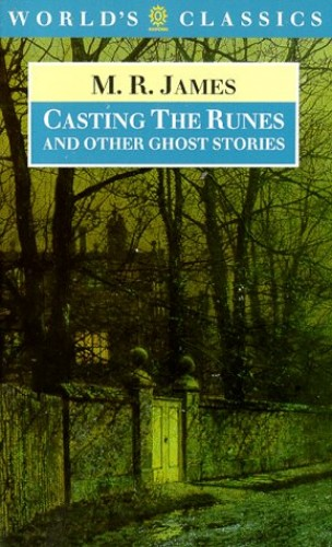 Casting the Runes and Other Ghost Stories (World's Classics) By M. R. James