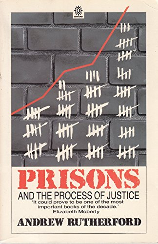 Prisons and the Process of Justice By Andrew Rutherford