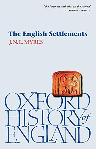 The English Settlements (Oxford History of England) By J. N. L. Myres (late Honorary Student of Christ Church and Bodley's Librarian, University of Oxford)