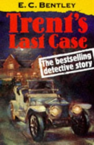Trent's Last Case (Oxford Popular Fiction) By E. Clerihew Bentley