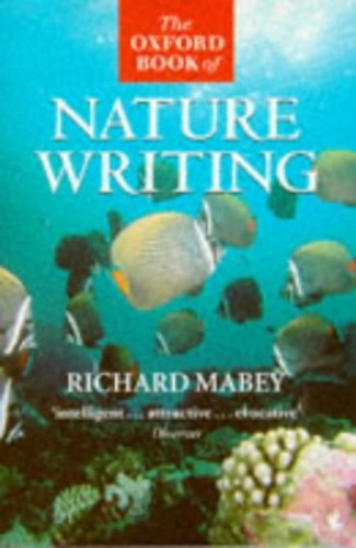 The Oxford Book of Nature Writing By Edited by Richard Mabey