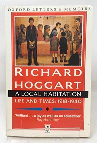 A Local Habitation, 1918-40 By Richard Hoggart