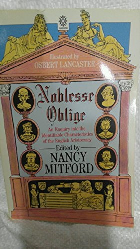 Noblesse Oblige: An Enquiry into the Identifiable Characteristics of the English Aristocracy (Oxford paperbacks) By Edited by Nancy Mitford