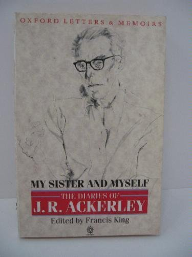 My Sister and Myself: Diaries (Oxford letters & memoirs) by J. R. Ackerley
