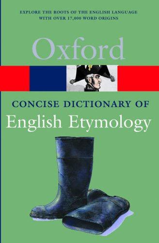 The Concise Oxford Dictionary of English Etymology By Edited by T. F. Hoad (Fellow and Tutor in English Language, St Peter's College, Oxford; and Lecturer in English, Fellow and Tutor in English Language, St Peter's College, Oxford; and Lecturer in English, University of Oxford)