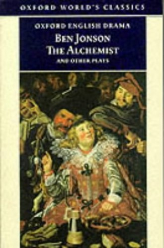 The Alchemist and Other Plays: Volpone, or The Fox; Epicene, or The Silent Woman; The Alchemist; Bartholemew Fair (Oxford World's Classics) By Ben Jonson