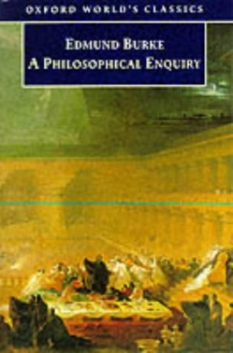 A Philosophical Enquiry into the Origin of Our Ideas of the Sublime and Beautiful (Oxford World's Classics) By Edmund Burke