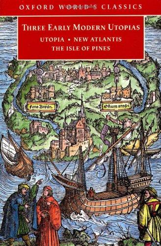 Three Early Modern Utopias: Thomas More: Utopia/Francis Bacon: New Atlantis/Henry Neville: The Isle of Pines: Sir Thomas More's Utopia, Francis .Isle of Pines (Oxford World's Classics) By Saint Thomas More