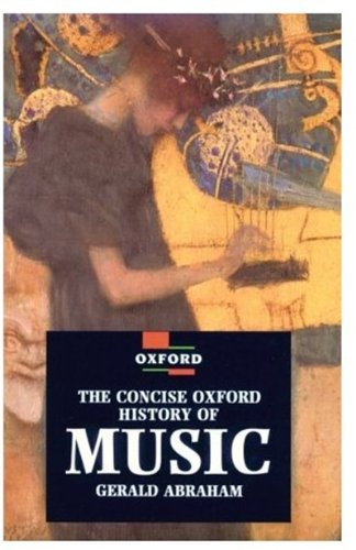 The Concise Oxford History of Music By Edited by Gerald Abraham