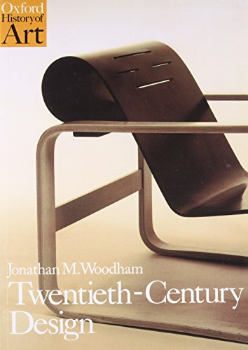 Twentieth Century Design (Oxford History of Art) By Jonathan M. Woodham (Director of the Design History Research Centre, University of Brighton)