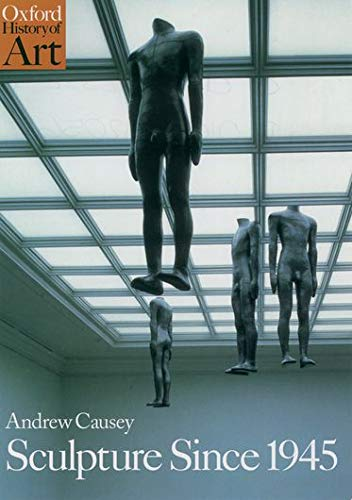 Sculpture Since 1945 By Andrew Causey (Head of Department of Art, Head of Department of Art, Manchester University)