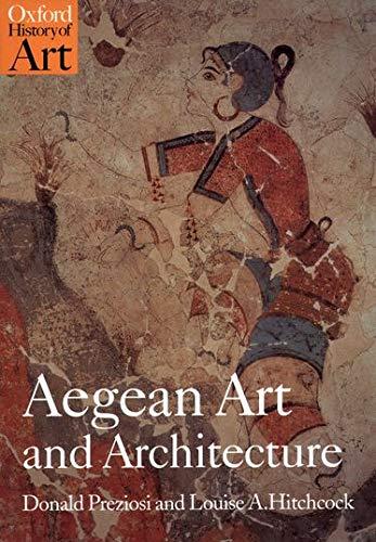 Aegean Art and Architecture By Donald Preziosi (Professor of Art History, Professor of Art History, University of California, Los Angeles)