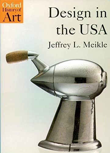 Design in the USA By Jeffrey L. Meikle (Professor of American Studies and Art History at the University of Texas, Austin)