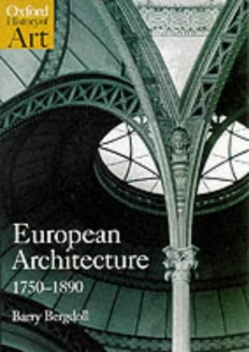 European Architecture 1750-1890 By Barry Bergdoll (Professor of Art History, Professor of Art History, Columbia University, New York)