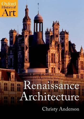 Renaissance Architecture By Christy Anderson (Associate Professor, University of Toronto)