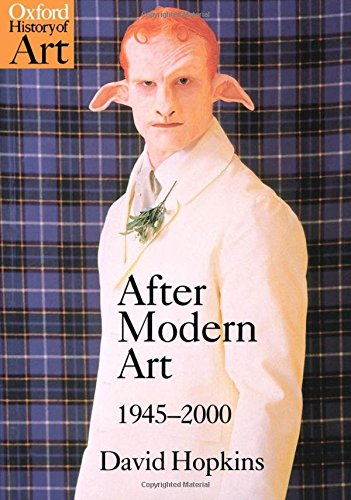 After Modern Art 1945-2000 By David Hopkins (Lecturer in Art History, University of St Andrews)