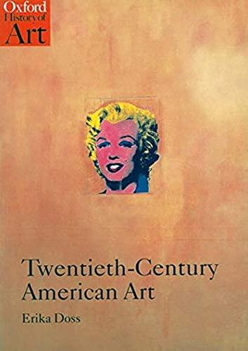 Twentieth-Century American Art By Erika Doss (Professor of Art History, University of Colorado, Boulder)