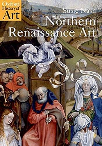 Northern Renaissance Art By Susie Nash (Senior Lecturer in Northern Renaissance Art, Courtauld Institute, London)