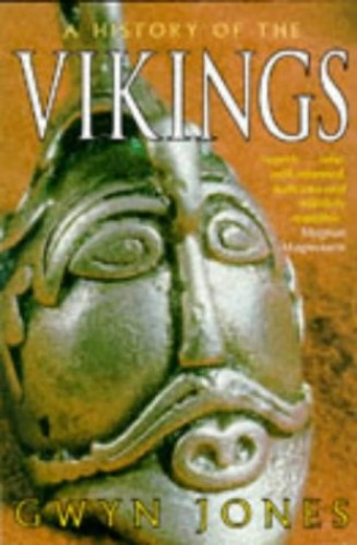 A History of the Vikings By Gwyn Jones (Emeritus Professor of English Language and Literature, Emeritus Professor of English Language and Literature, University College, Cardiff)