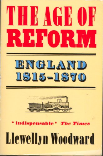 The Age of Reform, 1815-70 By Ernest Llewellyn Woodward