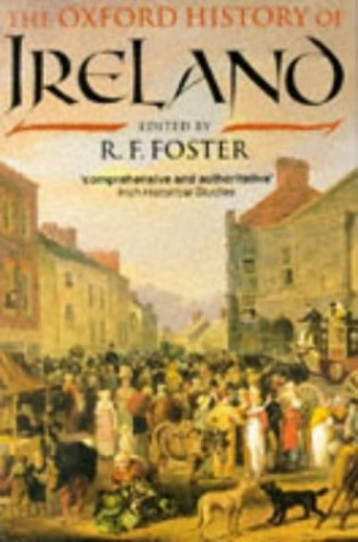 The Oxford History of Ireland By Edited by R. F. Foster