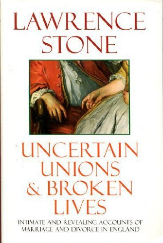 Uncertain Unions: Marriage in England, 1660-1857 By Lawrence Stone